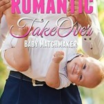 Romantic Takeover: Baby Matchmaker by Rose Chapman