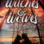 Witches & Wolves by Kelly D. Smith