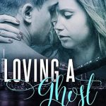 Loving a Ghost by Marisa Chenery