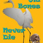 Old Bones Never Die by Leslie A Diehl